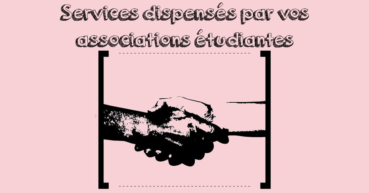 Services dispensés par vos associations étudiantes